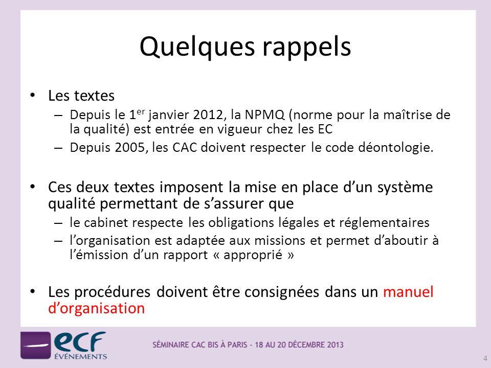 Quelques rappels Les textes – Depuis le 1 er janvier 2012, la NPMQ (norme pour la maîtrise de la qualité) est entrée en vigueur chez les EC – Depuis 2