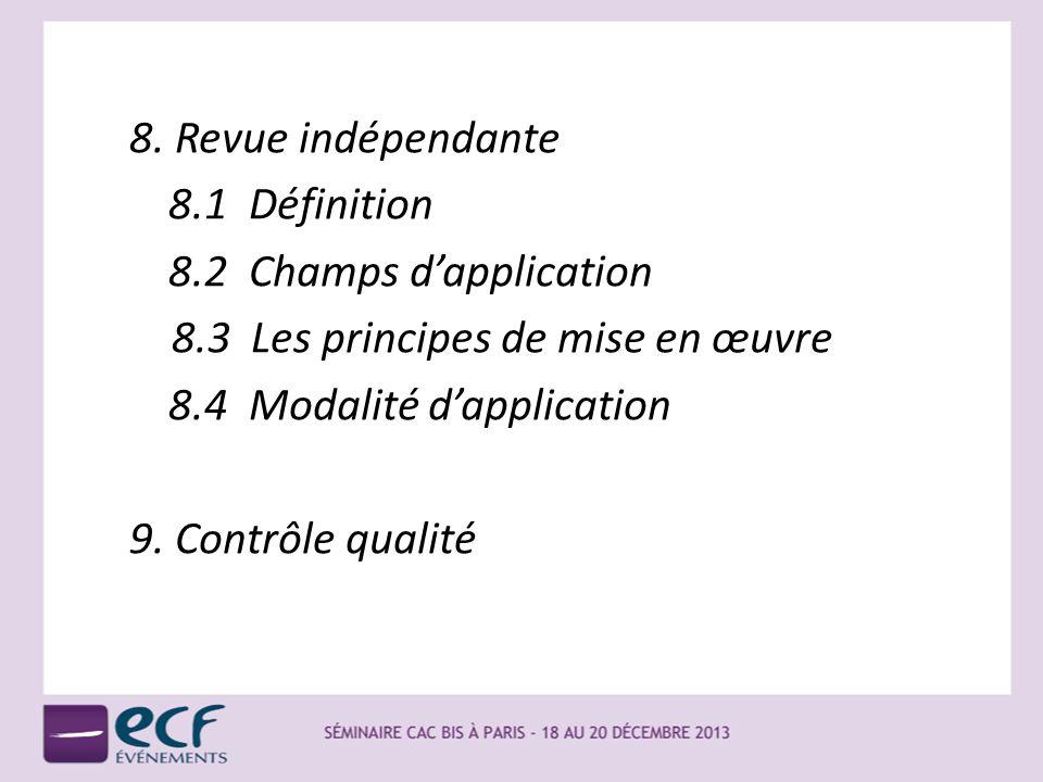 8. Revue indépendante 8.1 Définition 8.2 Champs dapplication 8.3 Les principes de mise en œuvre 8.4 Modalité dapplication 9. Contrôle qualité