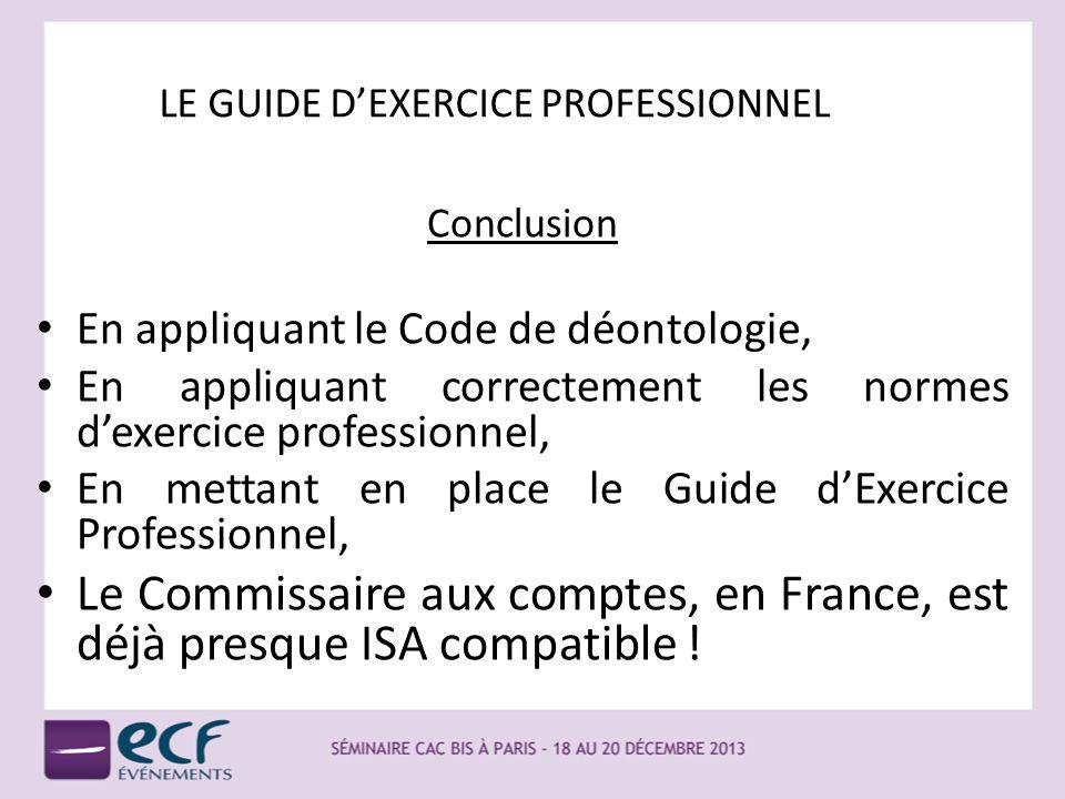 LE GUIDE DEXERCICE PROFESSIONNEL Conclusion En appliquant le Code de déontologie, En appliquant correctement les normes dexercice professionnel, En me