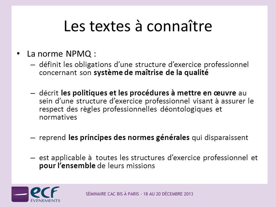 Les textes à connaître La norme NPMQ : – définit les obligations dune structure dexercice professionnel concernant son système de maîtrise de la quali