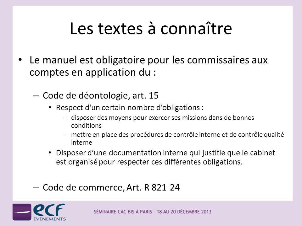 Les textes à connaître Le manuel est obligatoire pour les commissaires aux comptes en application du : – Code de déontologie, art. 15 Respect d'un cer