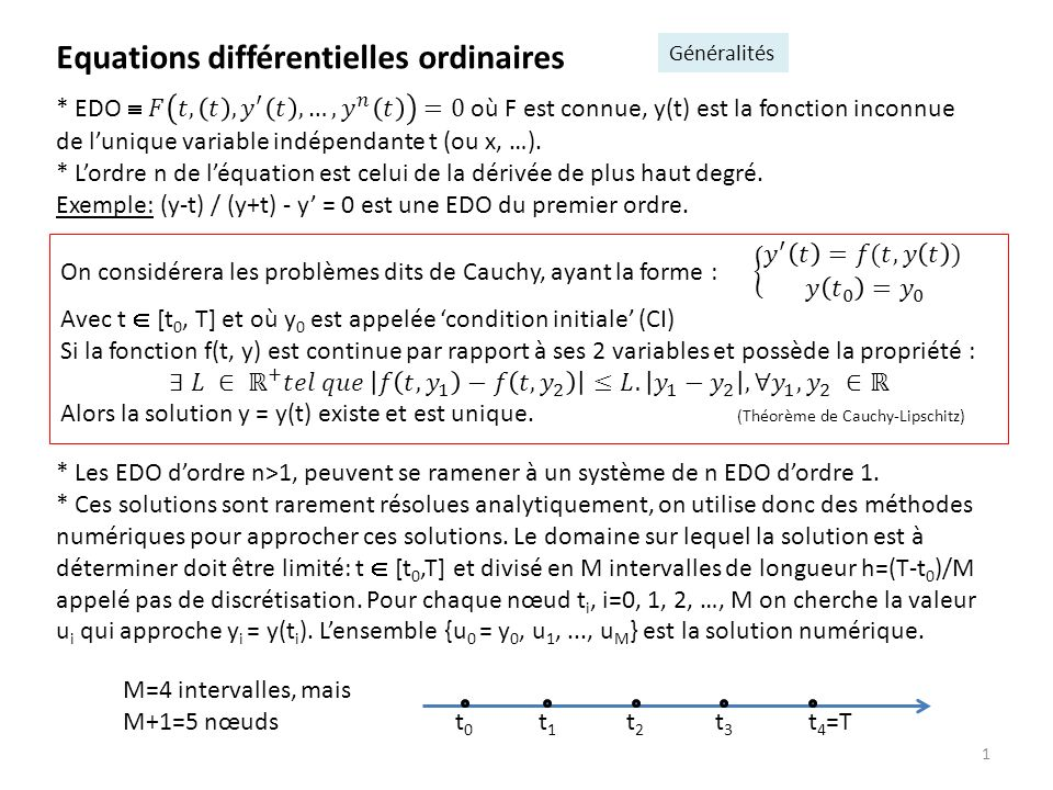 1 Equations différentielles ordinaires Généralités t0t0 t1t1 t2t2 t3t3 t 4 =T M=4 intervalles, mais M+1=5 nœuds
