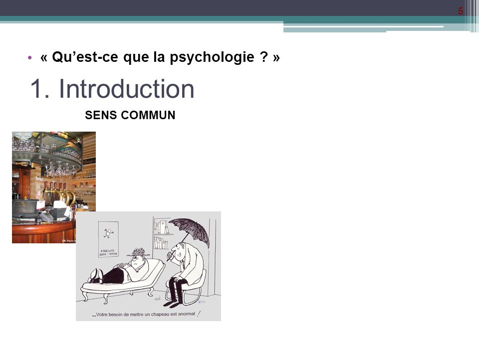5 1. Introduction « Quest-ce que la psychologie ? » SENS COMMUN
