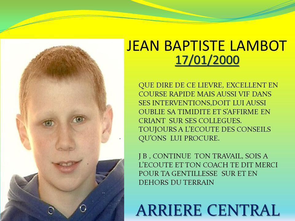 JEAN BAPTISTE LAMBOT 17/01/2000 ARRIERE CENTRAL QUE DIRE DE CE LIEVRE, EXCELLENT EN COURSE RAPIDE MAIS AUSSI VIF DANS SES INTERVENTIONS,DOIT LUI AUSSI