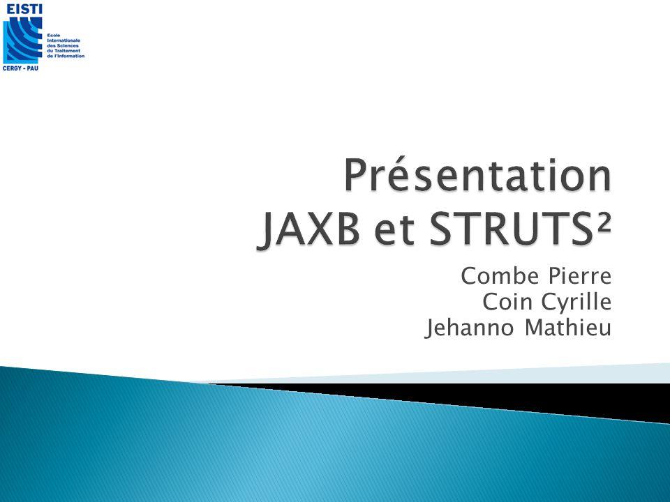 Présentation de JAXB Présentation de STRUTS² Présentation de létude de cas Conclusion Cyrille Coin, Pierre Combe, Mathieu Jehanno