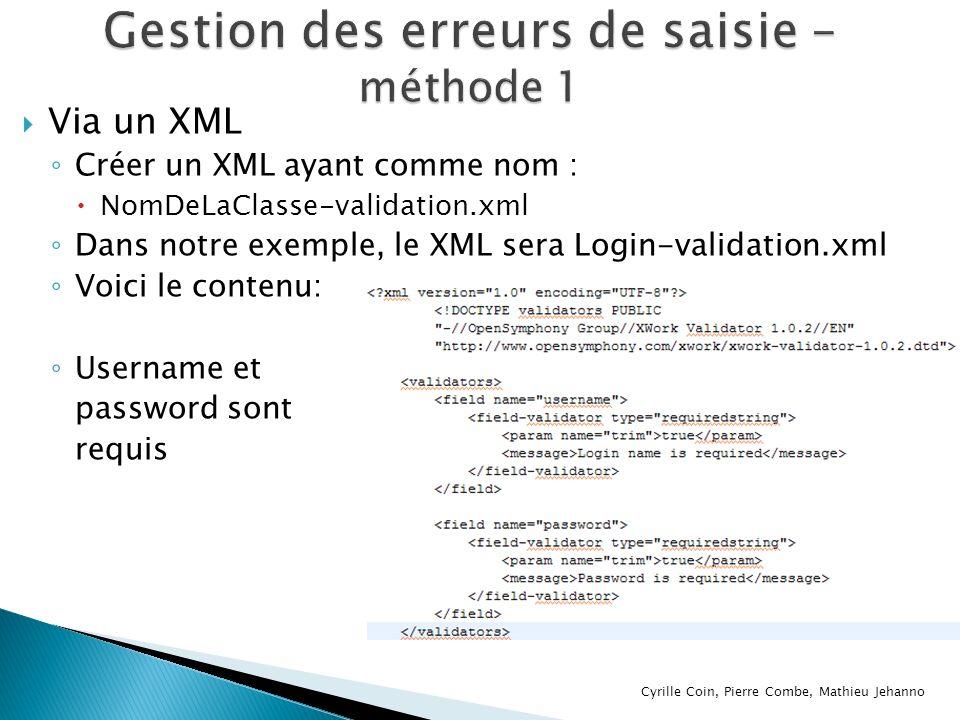 Via un XML Créer un XML ayant comme nom : NomDeLaClasse-validation.xml Dans notre exemple, le XML sera Login-validation.xml Voici le contenu: Username