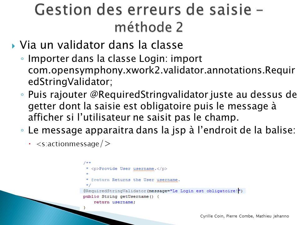 Via un validator dans la classe Importer dans la classe Login: import com.opensymphony.xwork2.validator.annotations.Requir edStringValidator; Puis raj
