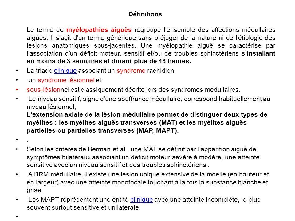 Définitions Le terme de myélopathies aiguës regroupe l ensemble des affections médullaires aiguës.