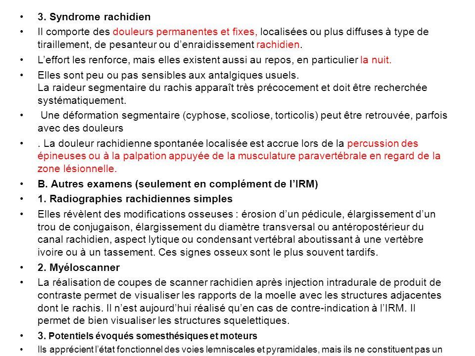 3. Syndrome rachidien Il comporte des douleurs permanentes et fixes, localisées ou plus diffuses à type de tiraillement, de pesanteur ou denraidisseme