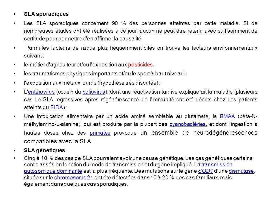 SLA sporadiques Les SLA sporadiques concernent 90 % des personnes atteintes par cette maladie.
