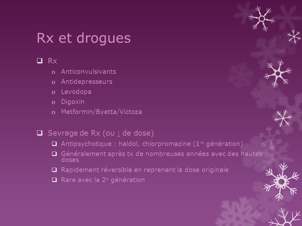 Rx et drogues Rx o Anticonvulsivants o Antidepresseurs o Levodopa o Digoxin o Metformin/Byetta/Victoza Sevrage de Rx (ou de dose) Antipsychotique : ha