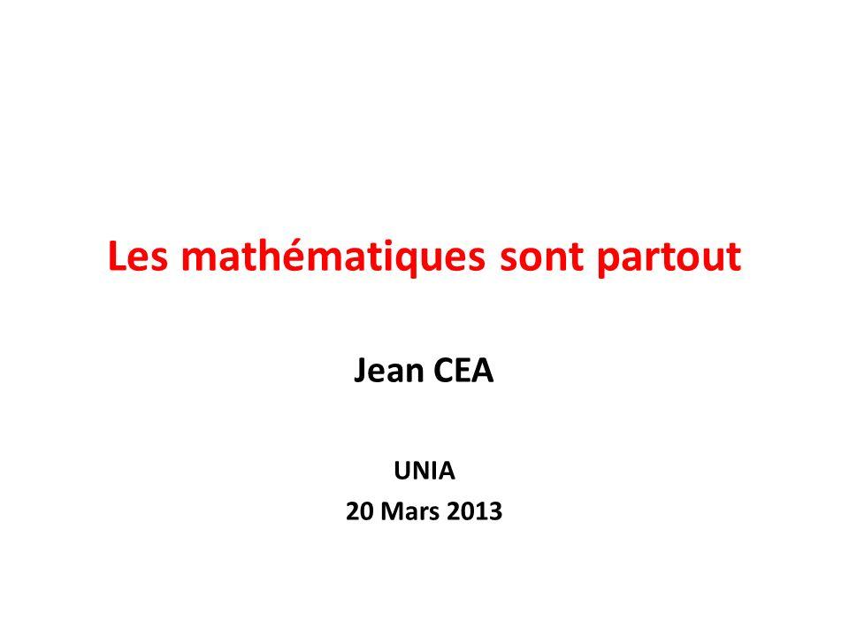Les mathématiques sont partout Jean CEA UNIA 20 Mars 2013