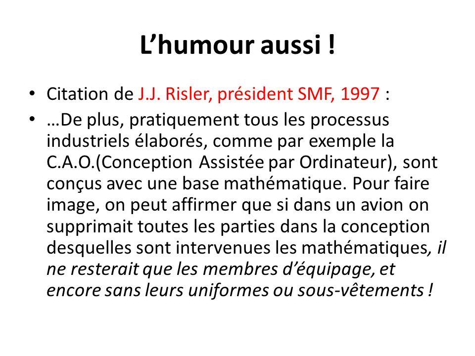 Lhumour aussi ! Citation de J.J. Risler, président SMF, 1997 : …De plus, pratiquement tous les processus industriels élaborés, comme par exemple la C.