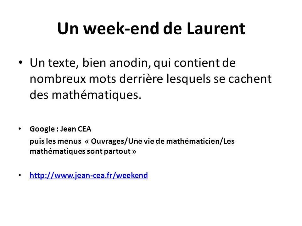 Un week-end de Laurent Un texte, bien anodin, qui contient de nombreux mots derrière lesquels se cachent des mathématiques. Google : Jean CEA puis les