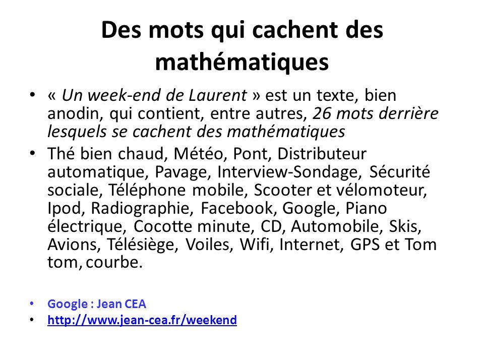 Des mots qui cachent des mathématiques « Un week-end de Laurent » est un texte, bien anodin, qui contient, entre autres, 26 mots derrière lesquels se