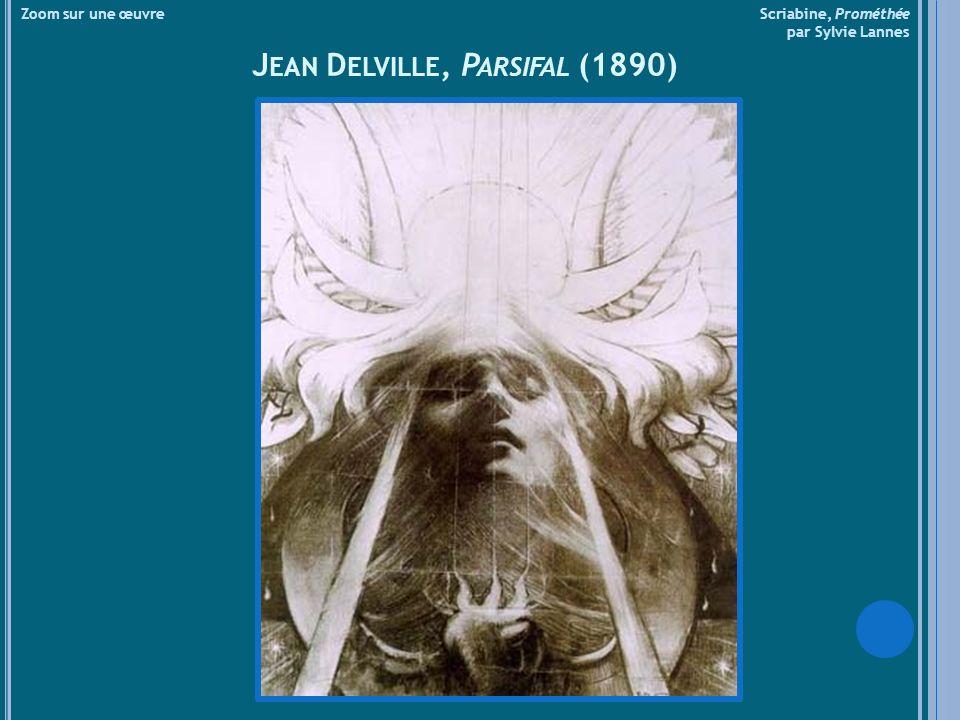 Zoom sur une œuvre Scriabine, Prométhée par Sylvie Lannes J EAN D ELVILLE, P ARSIFAL (1890)