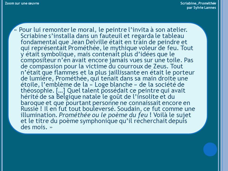 Zoom sur une œuvre Scriabine, Prométhée par Sylvie Lannes « Pour lui remonter le moral, le peintre linvita à son atelier. Scriabine sinstalla dans un