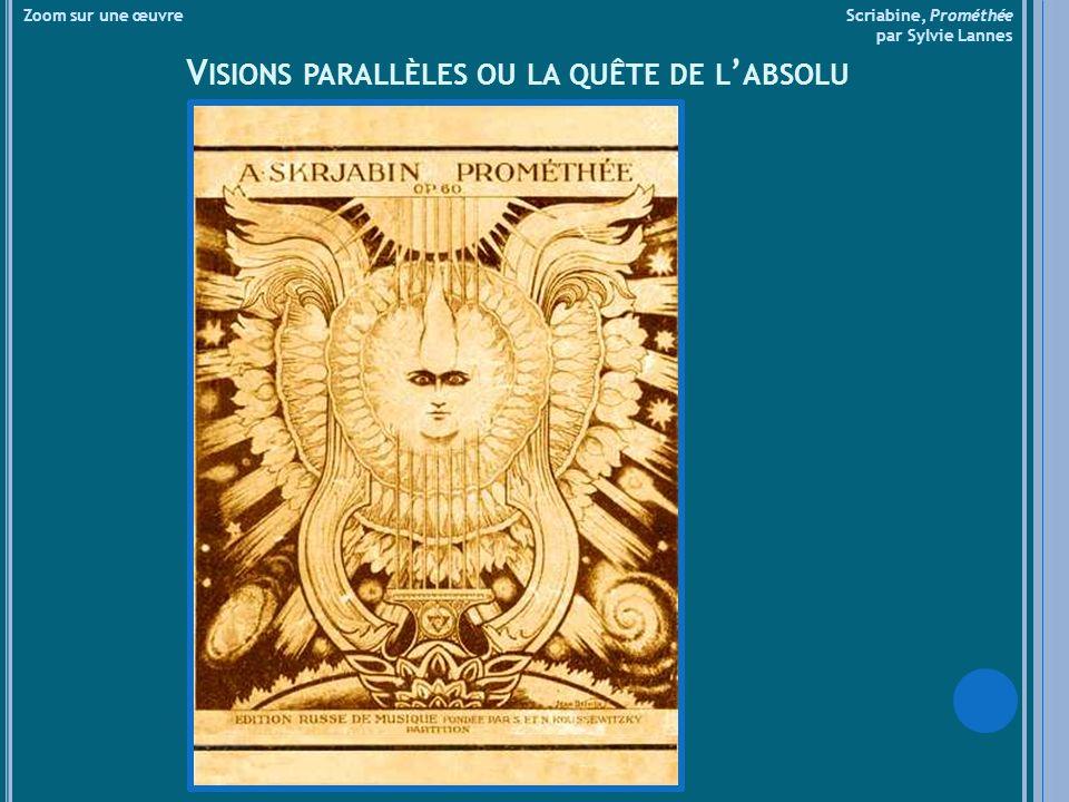 Zoom sur une œuvre Scriabine, Prométhée par Sylvie Lannes V ISIONS PARALLÈLES OU LA QUÊTE DE L ABSOLU