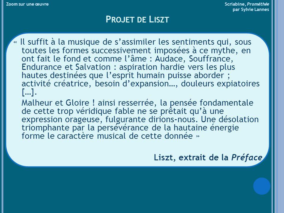Zoom sur une œuvre Scriabine, Prométhée par Sylvie Lannes P ROJET DE L ISZT « Il suffit à la musique de sassimiler les sentiments qui, sous toutes les