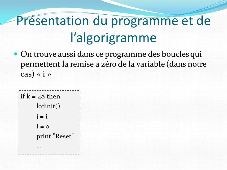 On trouve aussi dans ce programme des boucles qui permettent la remise a zéro de la variable (dans notre cas) « i » if k = 48 then lcdinit() j = i i =