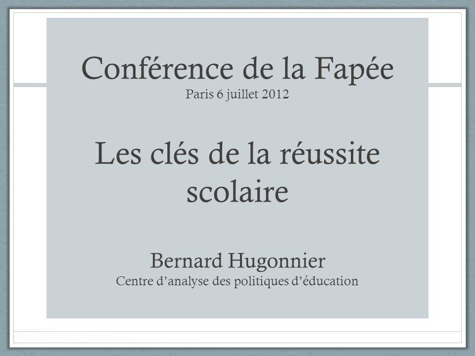 Conférence de la Fapée Paris 6 juillet 2012 Les clés de la réussite scolaire Bernard Hugonnier Centre danalyse des politiques déducation