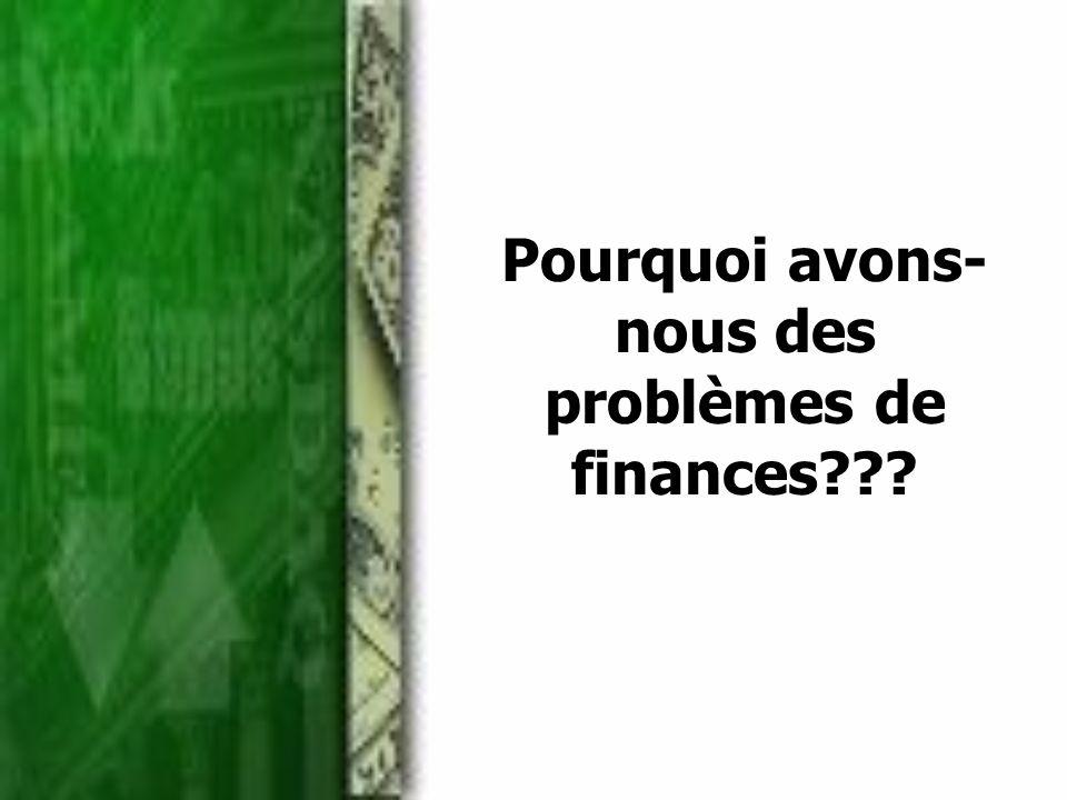 Pourquoi avons- nous des problèmes de finances