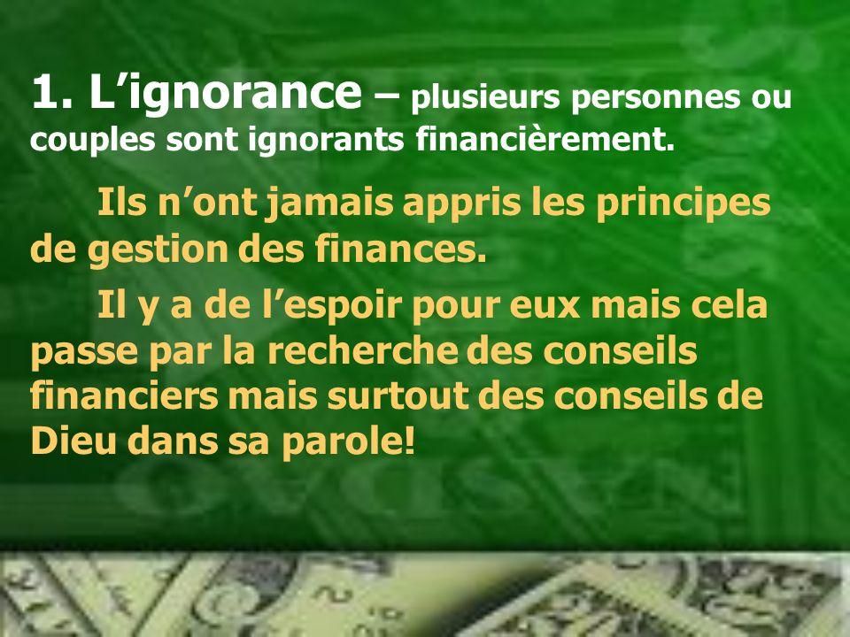 1.Lignorance – plusieurs personnes ou couples sont ignorants financièrement.