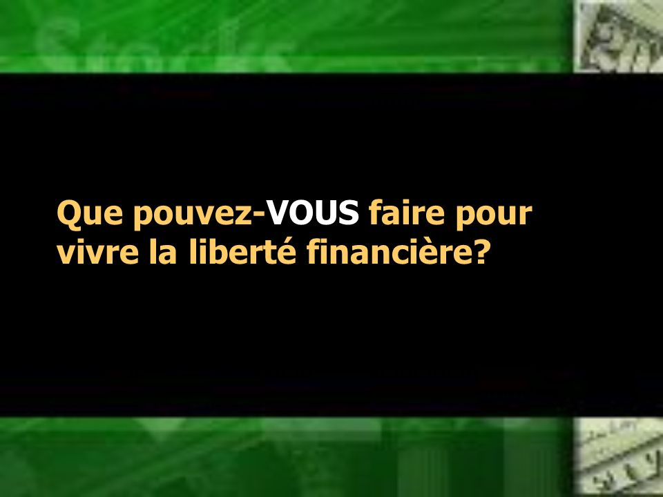 Que pouvez-VOUS faire pour vivre la liberté financière?