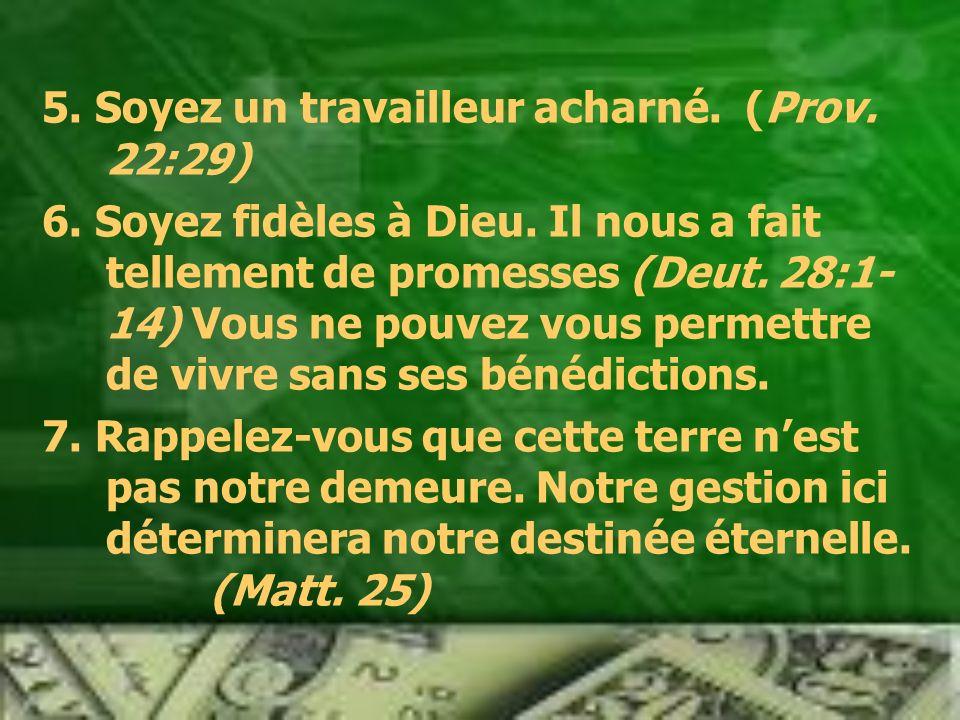 5.Soyez un travailleur acharné. (Prov. 22:29) 6. Soyez fidèles à Dieu.