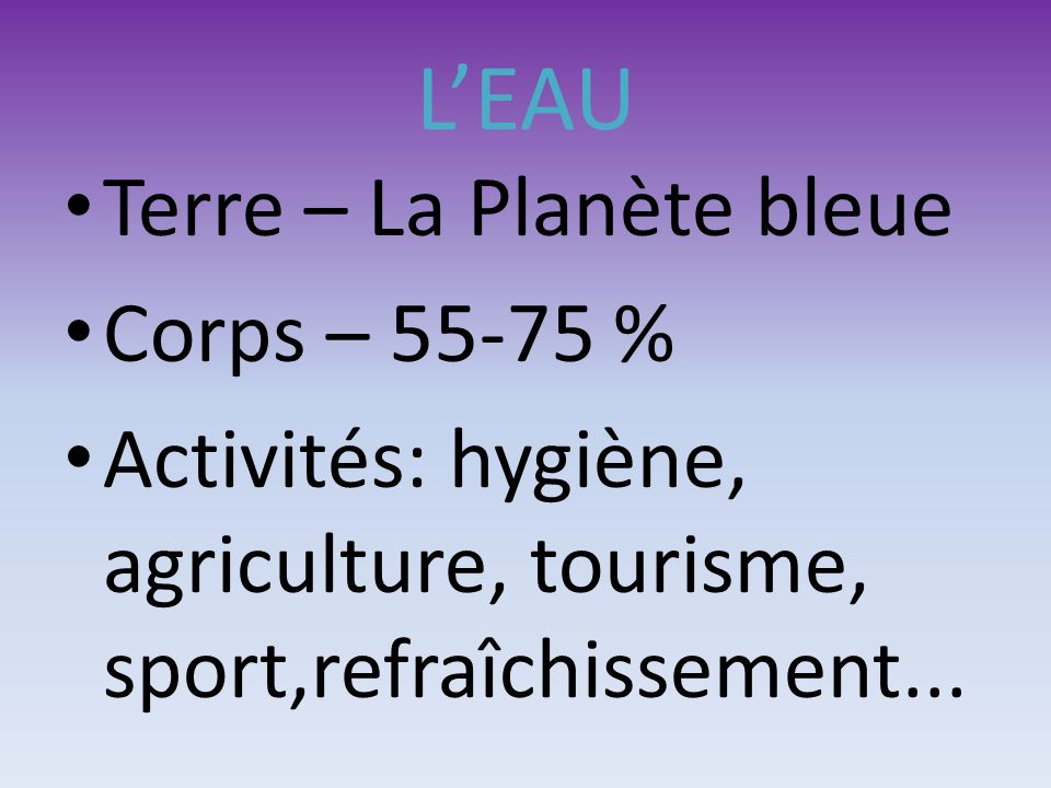 LEAU Terre – La Planète bleue Corps – 55-75 % Activités: hygiène, agriculture, tourisme, sport,refraîchissement...