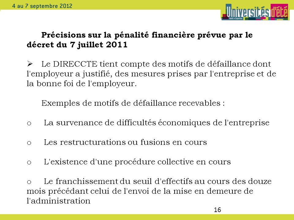 16 Précisions sur la pénalité financière prévue par le décret du 7 juillet 2011 Le DIRECCTE tient compte des motifs de défaillance dont l'employeur a