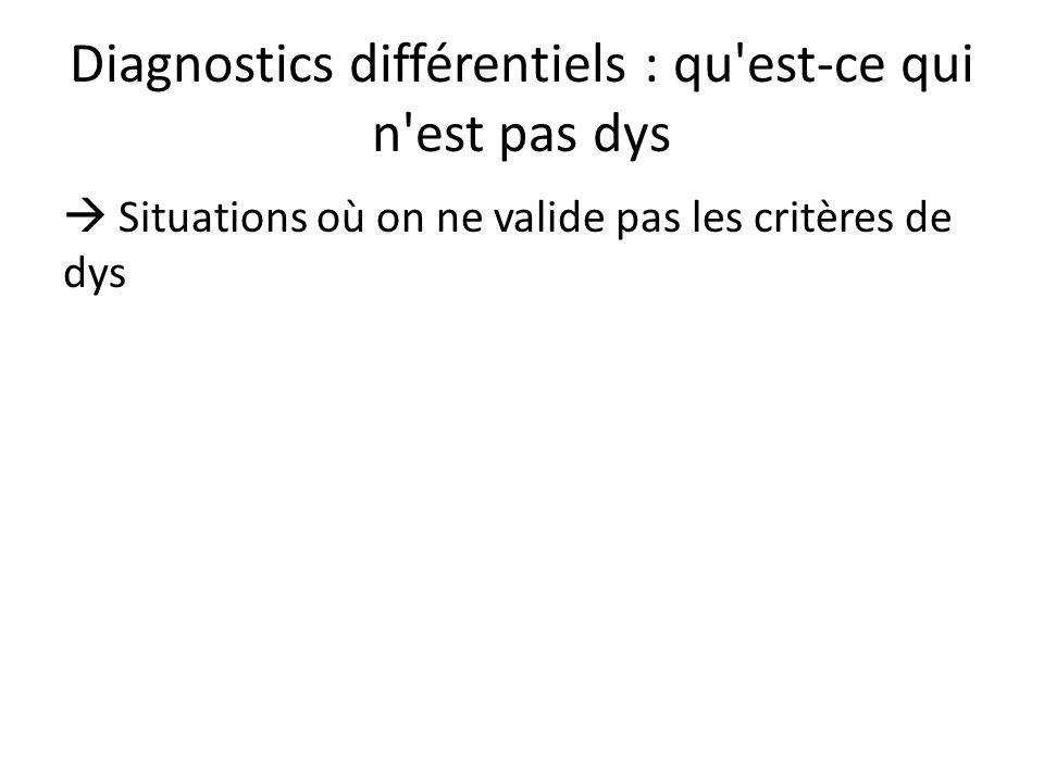Diagnostics différentiels : qu'est-ce qui n'est pas dys Situations où on ne valide pas les critères de dys