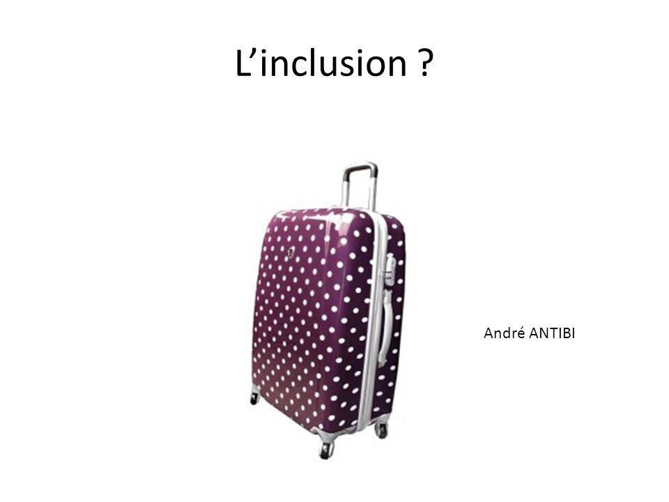 Linclusion ? André ANTIBI