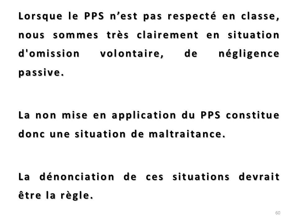 Lorsque le PPS nest pas respecté en classe, nous sommes très clairement en situation d'omission volontaire, de négligence passive. La non mise en appl