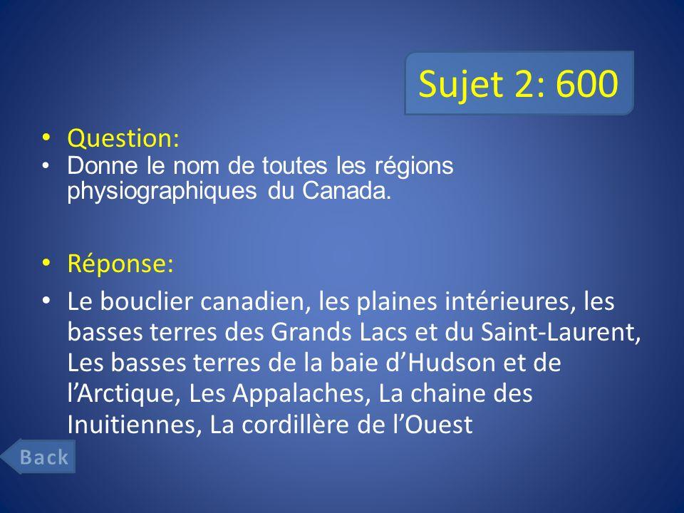 Sujet 2: 600 Question: Donne le nom de toutes les régions physiographiques du Canada.