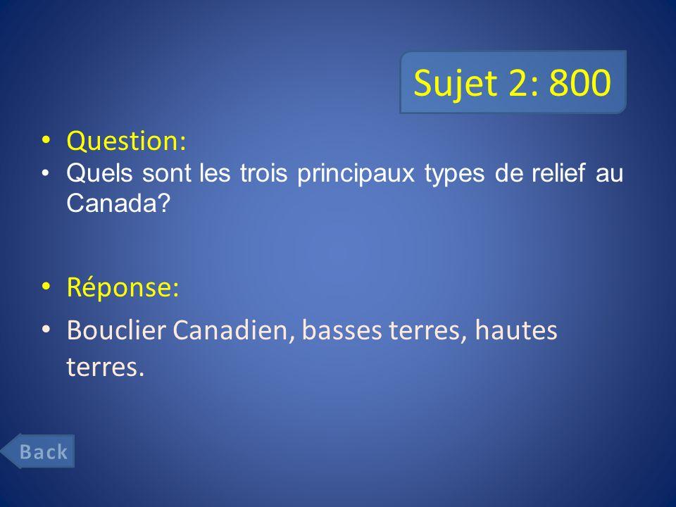 Sujet 2: 800 Question: Quels sont les trois principaux types de relief au Canada.