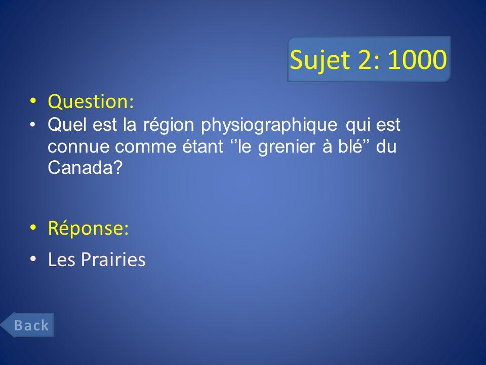 Sujet 2: 1000 Question: Quel est la région physiographique qui est connue comme étant le grenier à blé du Canada.