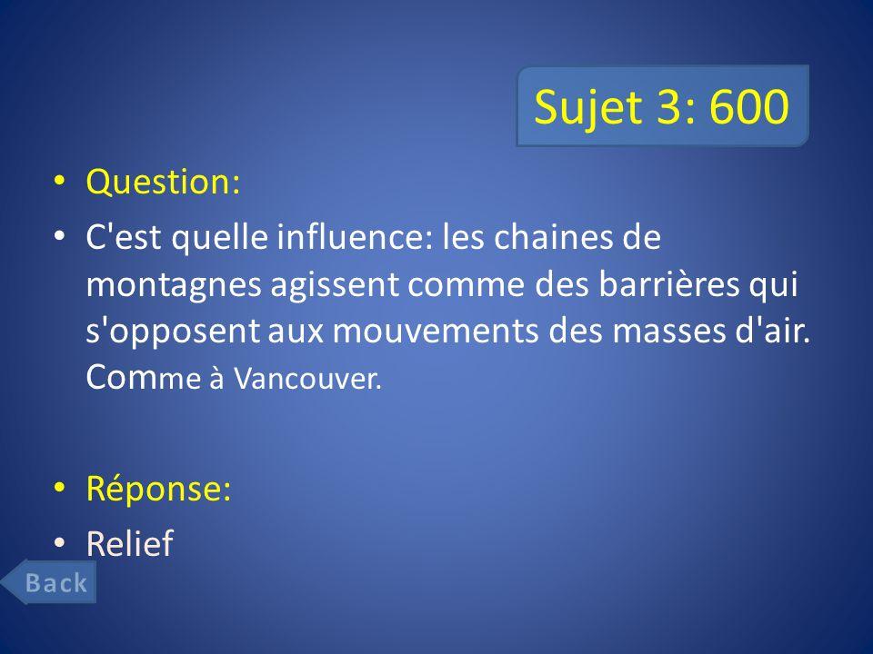Sujet 3: 600 Question: C est quelle influence: les chaines de montagnes agissent comme des barrières qui s opposent aux mouvements des masses d air.