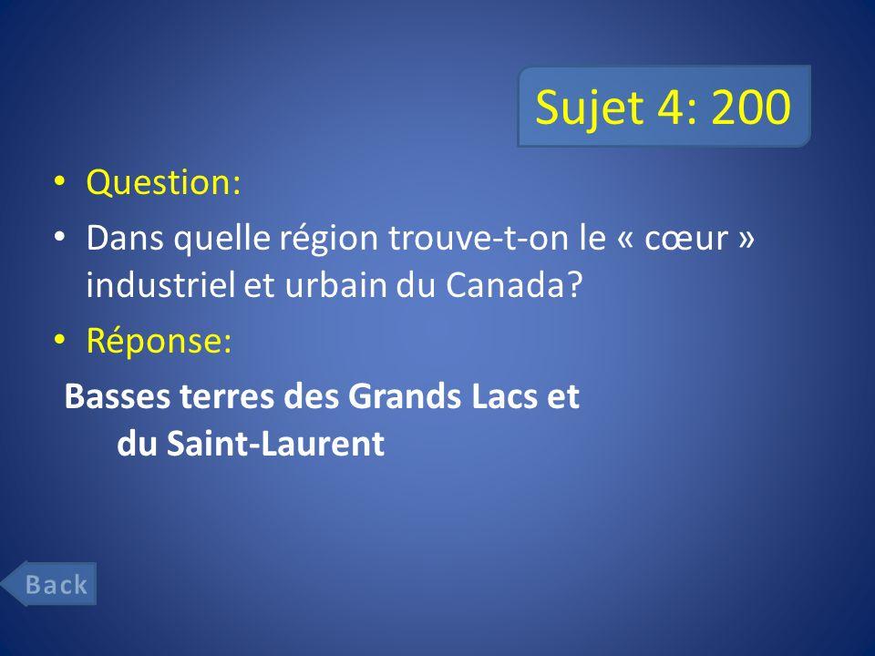 Sujet 4: 200 Question: Dans quelle région trouve-t-on le « cœur » industriel et urbain du Canada.
