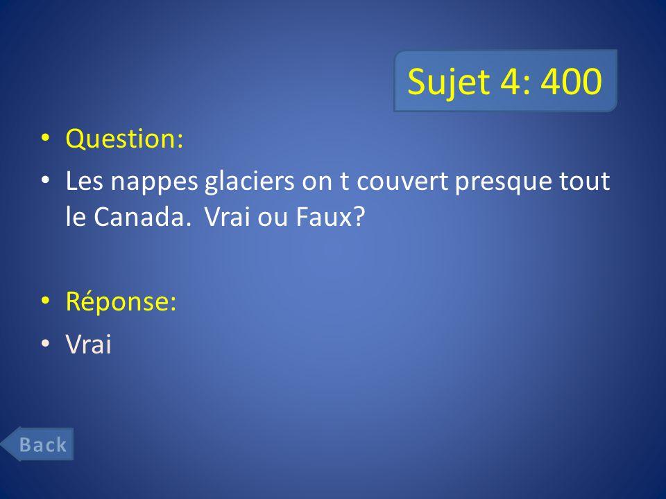 Sujet 4: 400 Question: Les nappes glaciers on t couvert presque tout le Canada.