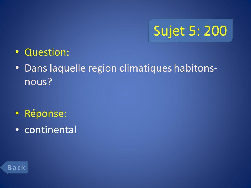 Sujet 5: 200 Question: Dans laquelle region climatiques habitons- nous? Réponse: continental