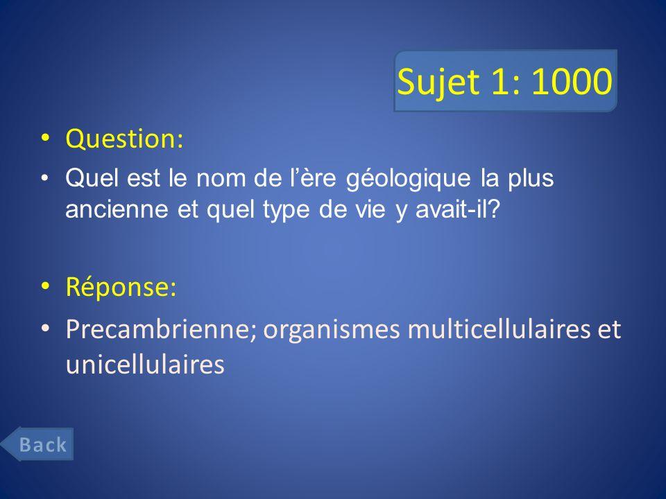 Sujet 1: 1000 Question: Quel est le nom de lère géologique la plus ancienne et quel type de vie y avait-il.