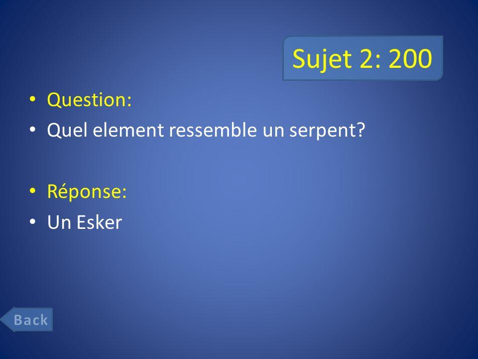 Sujet 2: 400 Question: Une vallée formée par les glaciers alpins en forme d U Réponse: Auge