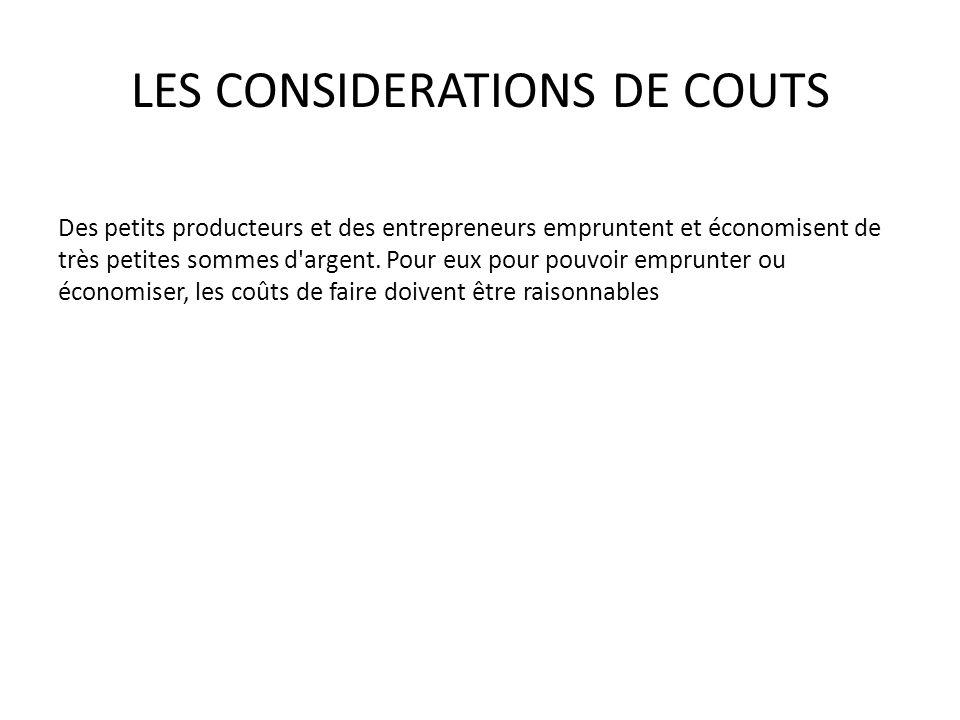 LES CONSIDERATIONS DE COUTS Des petits producteurs et des entrepreneurs empruntent et économisent de très petites sommes d'argent. Pour eux pour pouvo