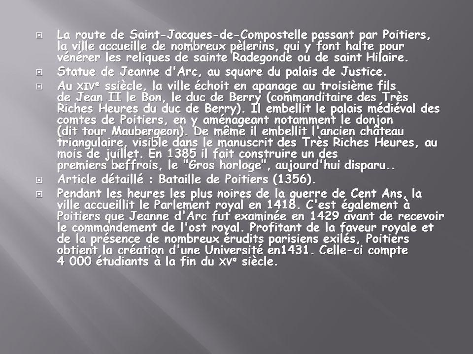 La route de Saint-Jacques-de-Compostelle passant par Poitiers, la ville accueille de nombreux pèlerins, qui y font halte pour vénérer les reliques de