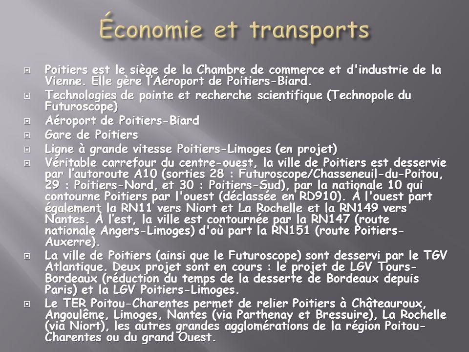 Poitiers est le siège de la Chambre de commerce et d'industrie de la Vienne. Elle gère lAéroport de Poitiers-Biard. Poitiers est le siège de la Chambr