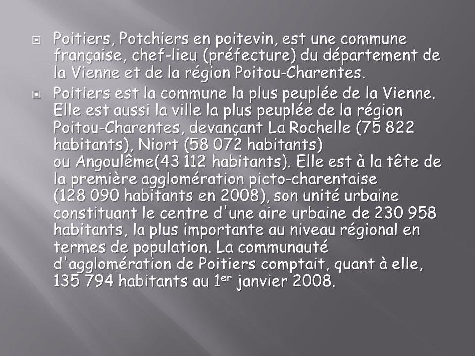 Poitiers, Potchiers en poitevin, est une commune française, chef-lieu (préfecture) du département de la Vienne et de la région Poitou-Charentes. Poiti