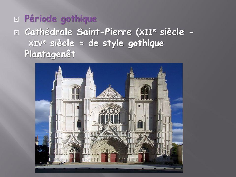 Période gothique Période gothique Cathédrale Saint-Pierre ( XII e siècle - XIV e siècle = de style gothique Plantagenêt Cathédrale Saint-Pierre ( XII