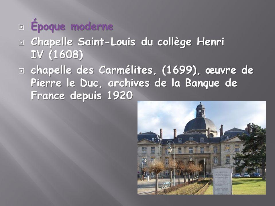 Époque moderne Époque moderne Chapelle Saint-Louis du collège Henri IV (1608) Chapelle Saint-Louis du collège Henri IV (1608) chapelle des Carmélites,