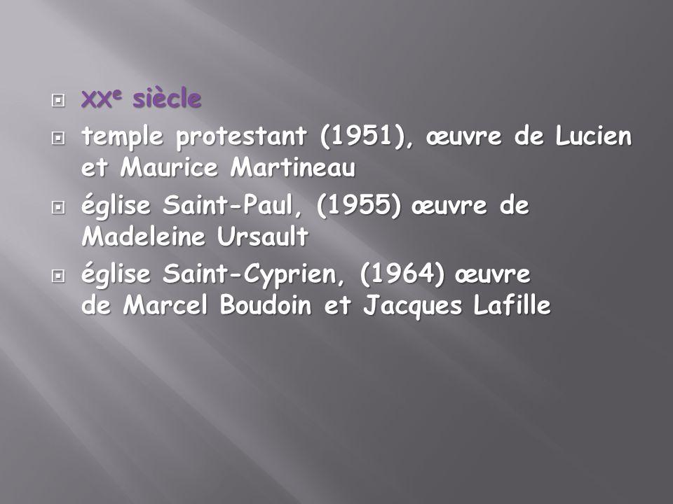 XX e siècle XX e siècle temple protestant (1951), œuvre de Lucien et Maurice Martineau temple protestant (1951), œuvre de Lucien et Maurice Martineau